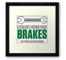 I could not repair your brakes! Framed Print