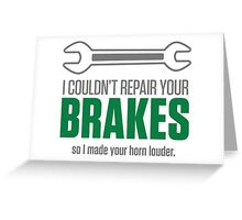 I could not repair your brakes! Greeting Card