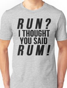 Run? I Thought You Said Rum! T-Shirt