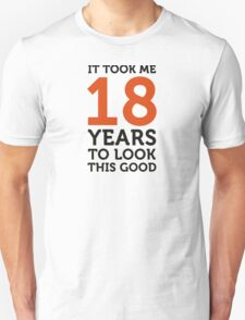 It took 18 years to look so good! T-Shirt