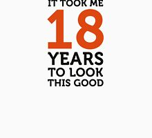 It took 18 years to look so good! Unisex T-Shirt