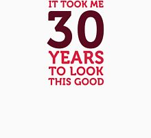 It took 30 years to look so good! Unisex T-Shirt