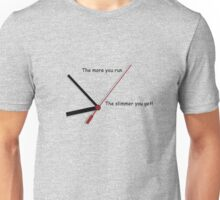 More you Run, Slimmer you Get!! Unisex T-Shirt