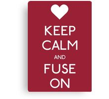 KEEP CALM & FUSE ON Canvas Print