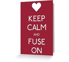 KEEP CALM & FUSE ON Greeting Card