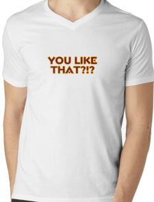 You Like That?!? Mens V-Neck T-Shirt