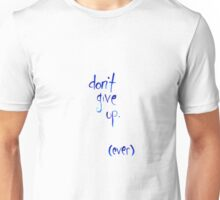 Don't give up. Ever.  Unisex T-Shirt