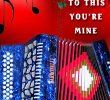 *•.¸♥¸.•*ACCORDION TO THIS YOU'RE MINE*•.¸♥¸.•* Sticker