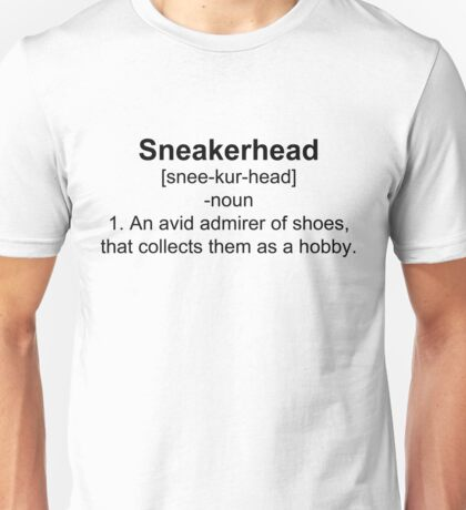 Sneakerhead Definition Shirt Unisex T-Shirt