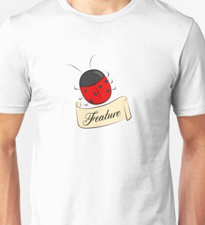 It's Not a Bug, It's a Feature! Unisex T-Shirt
