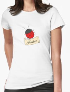 It's Not a Bug, It's a Feature! Womens Fitted T-Shirt