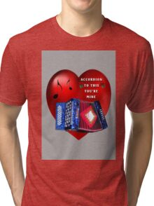 *•.¸♥¸.•*ACCORDION TO THIS YOU'RE MINE*•.¸♥¸.•* Tri-blend T-Shirt