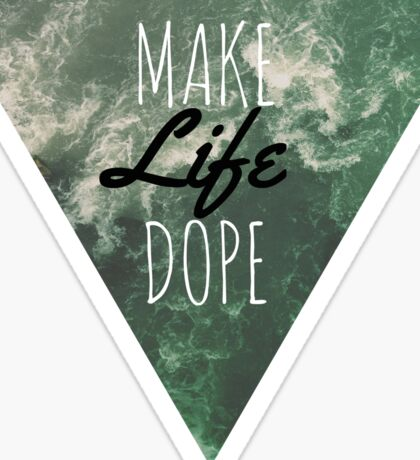 Make a dope life geometric surf typography wanderlust inspiration quote Sticker