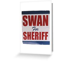 Swan For Sheriff - V2 Greeting Card