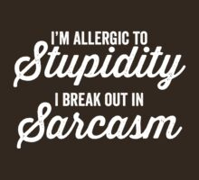I'm allergic to stupidity by e2productions