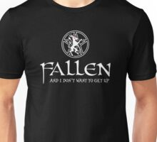 Fallen -- And I Don't Want to Get Up Unisex T-Shirt