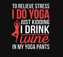 Drink Wine In Yoga Pants Unisex T-Shirt