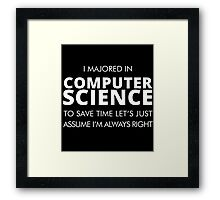 I Majored In Computer Science To Save Time Let's Just Assume I'm Always Right Framed Print