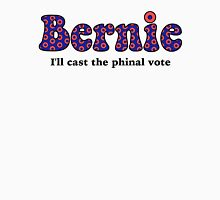 Cast the Phinal Vote.. for Bernie! T-Shirt