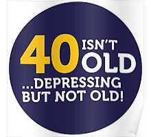 40 is not old. Depressing, but not old! Poster