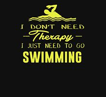 I Don't Need Therapy I Just Need To Go Swimming Unisex T-Shirt