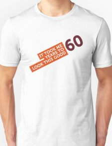 It took 60 years to look so good! T-Shirt