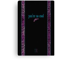You're So Cool - Black Canvas Print
