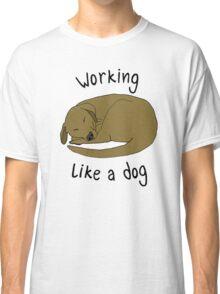 WORKING LIKE A DOG Classic T-Shirt