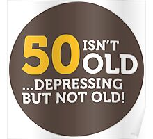50 is not old. Depressing, but not old! Poster