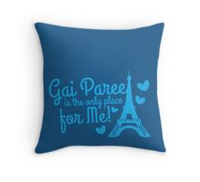 Gai Paree is the only place for me with Eiffel Tower Throw Pillow