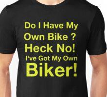 I've Got My Own Biker Unisex T-Shirt
