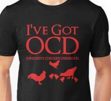 I'VE GOT OBSESSIVE CHICKEN DISORDER Unisex T-Shirt
