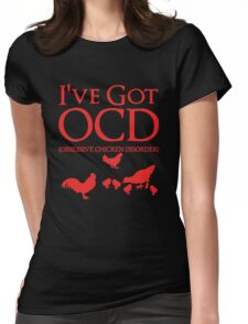 I'VE GOT OBSESSIVE CHICKEN DISORDER Womens Fitted T-Shirt