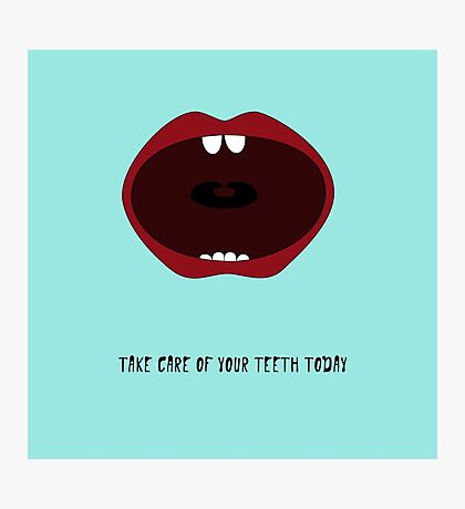 Take care of your teeth Photographic Print