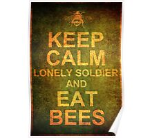 Keep Calm Lonely Soldier and Eat Bees Poster