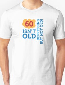60 is not old. Depressing, but not old! T-Shirt