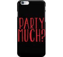 PARTy MUCH? iPhone Case/Skin