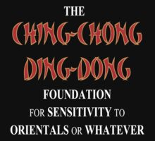 THE CHING-CHONG DING-DONG FOUNDATION FOR SENSITIVITY TO ORIENTALS OR WHATEVER by VAN JOHNSON