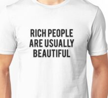 RICH PEOPLE ARE USUALLY BEAUTIFUL Unisex T-Shirt