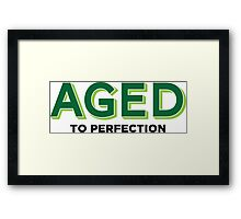 Aged to perfection! Framed Print