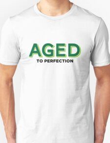 Aged to perfection! T-Shirt