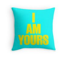 I AM YOURS III Throw Pillow