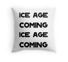 Ice Age Coming -Black Throw Pillow