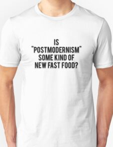 """IS """"POSTMODERNISM"""" SOME KIND OF NEW FAST FOOD? T-Shirt"""