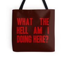 What The Hell Am I Doing Here? -Headline Tote Bag