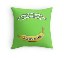 Banana for scale Throw Pillow