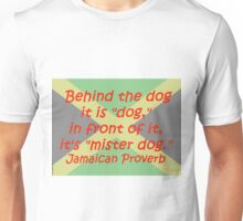 Behind the Dog - Jamaican Proverb Unisex T-Shirt