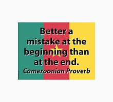 Better A Mistake At The Beginning - Cameroonian Proverb Unisex T-Shirt
