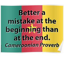 Better A Mistake At The Beginning - Cameroonian Proverb Poster