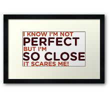 I am not perfect. But I m close! Framed Print